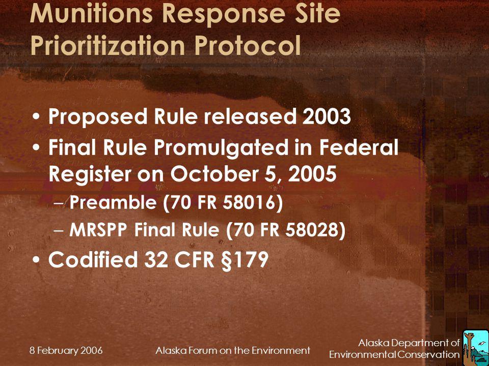 Alaska Department of Environmental Conservation 8 February 2006Alaska Forum on the Environment Munitions Response Site Prioritization Protocol Propose