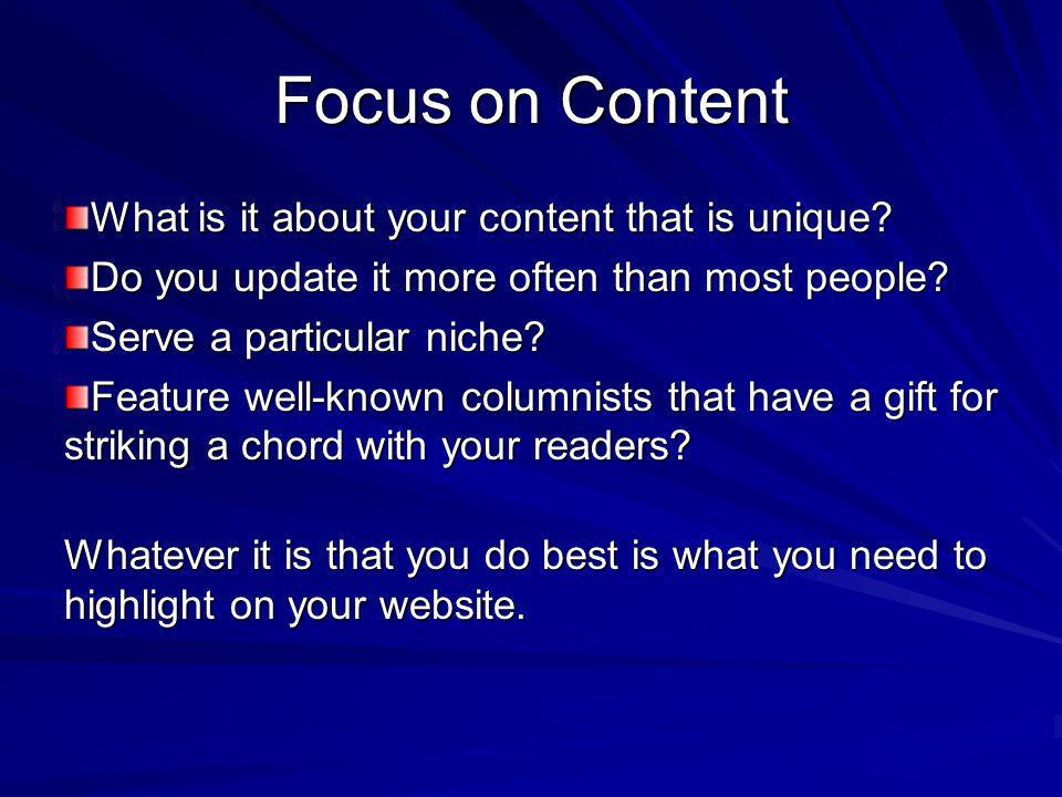 Focus on Content What is it about your content that is unique.