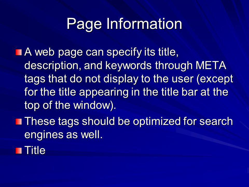 Page Information A web page can specify its title, description, and keywords through META tags that do not display to the user (except for the title appearing in the title bar at the top of the window).