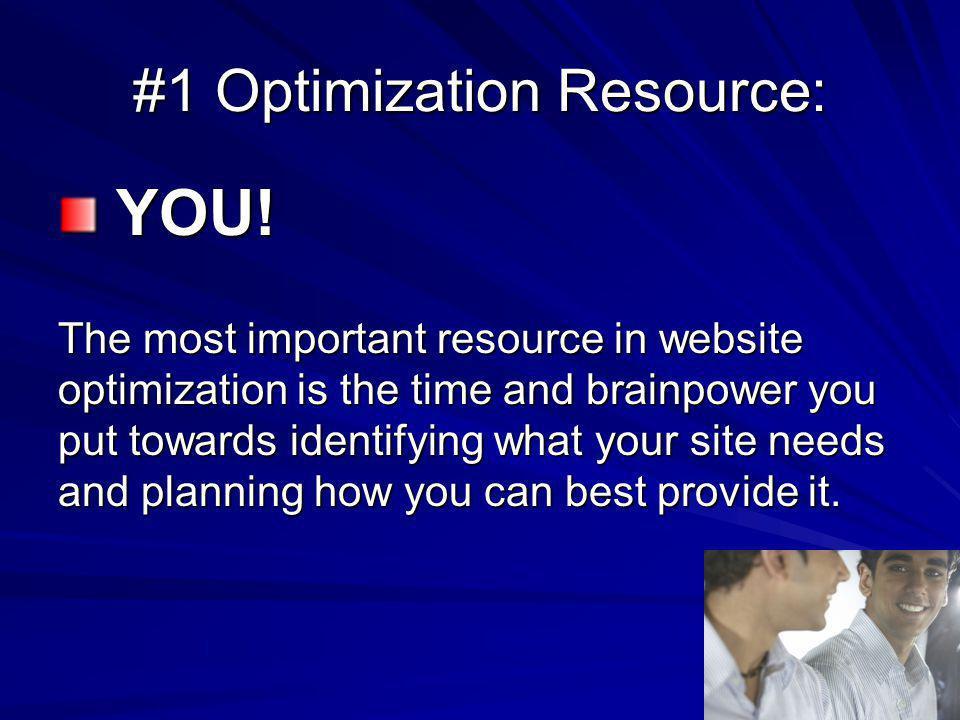 #1 Optimization Resource: YOU! YOU! The most important resource in website optimization is the time and brainpower you put towards identifying what yo