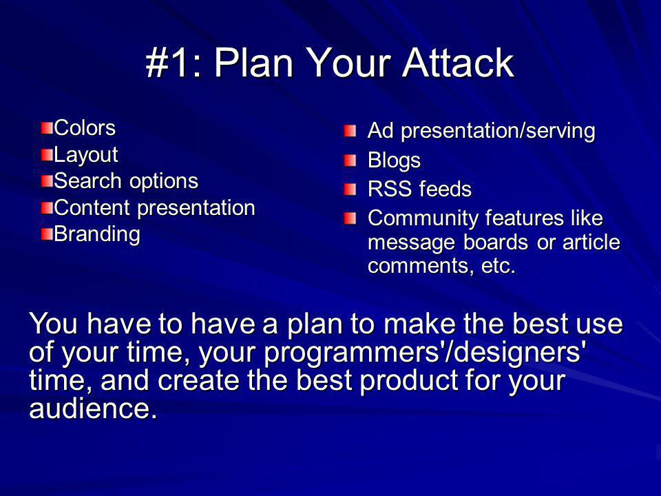 #1: Plan Your Attack ColorsLayout Search options Content presentation Branding Ad presentation/serving Blogs RSS feeds Community features like message boards or article comments, etc.