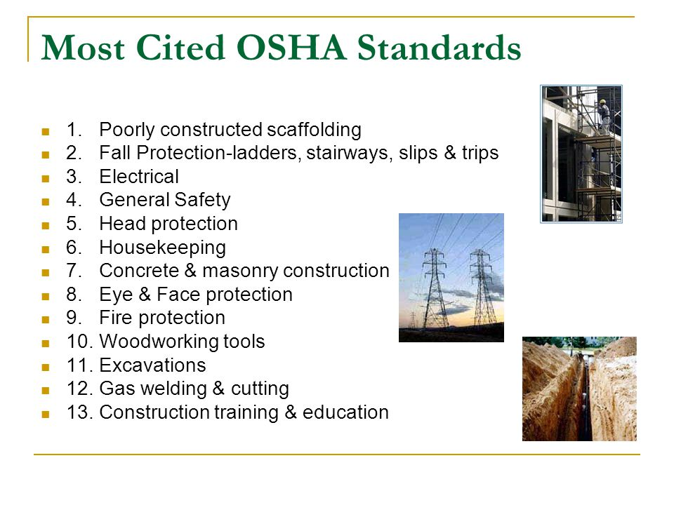 Most Cited OSHA Standards 1. Poorly constructed scaffolding 2.