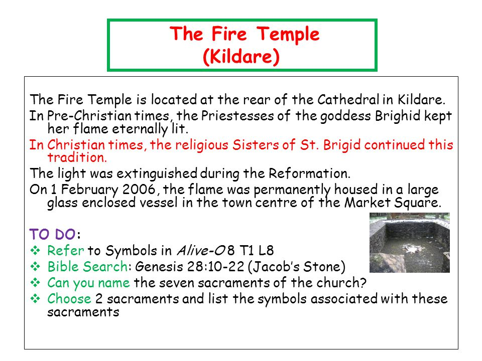 The Fire Temple is located at the rear of the Cathedral in Kildare. In Pre-Christian times, the Priestesses of the goddess Brighid kept her flame eter