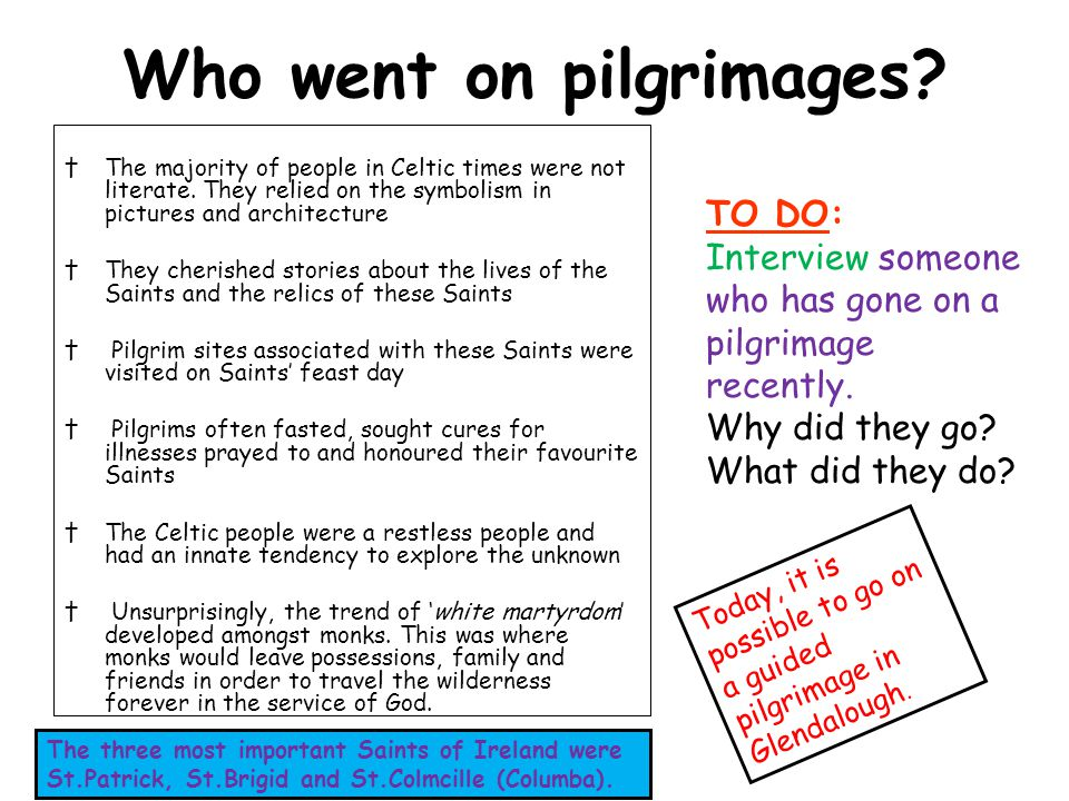 Who went on pilgrimages. The majority of people in Celtic times were not literate.