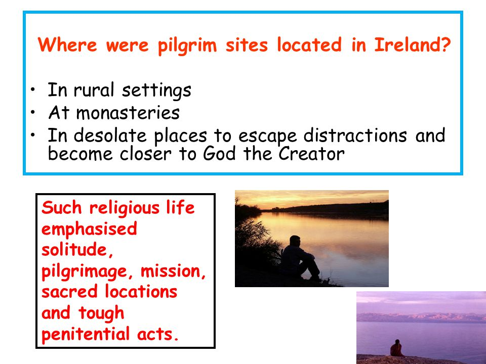 Where were pilgrim sites located in Ireland? In rural settings At monasteries In desolate places to escape distractions and become closer to God the C