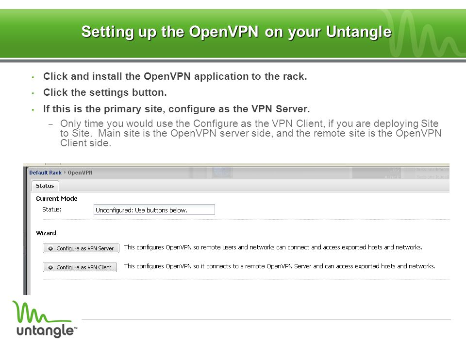 Setting up the OpenVPN on your Untangle Click and install the OpenVPN application to the rack. Click the settings button. If this is the primary site,