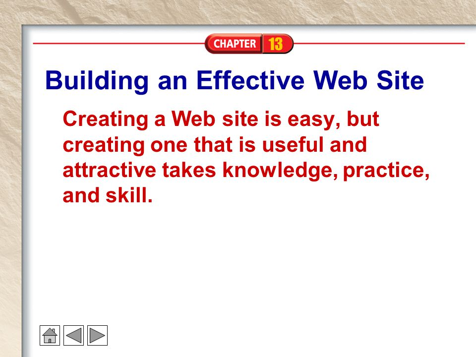 13 Building an Effective Web Site Creating a Web site is easy, but creating one that is useful and attractive takes knowledge, practice, and skill.