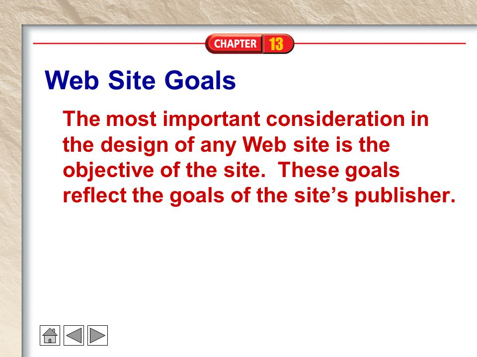 13 Web Site Goals The most important consideration in the design of any Web site is the objective of the site.