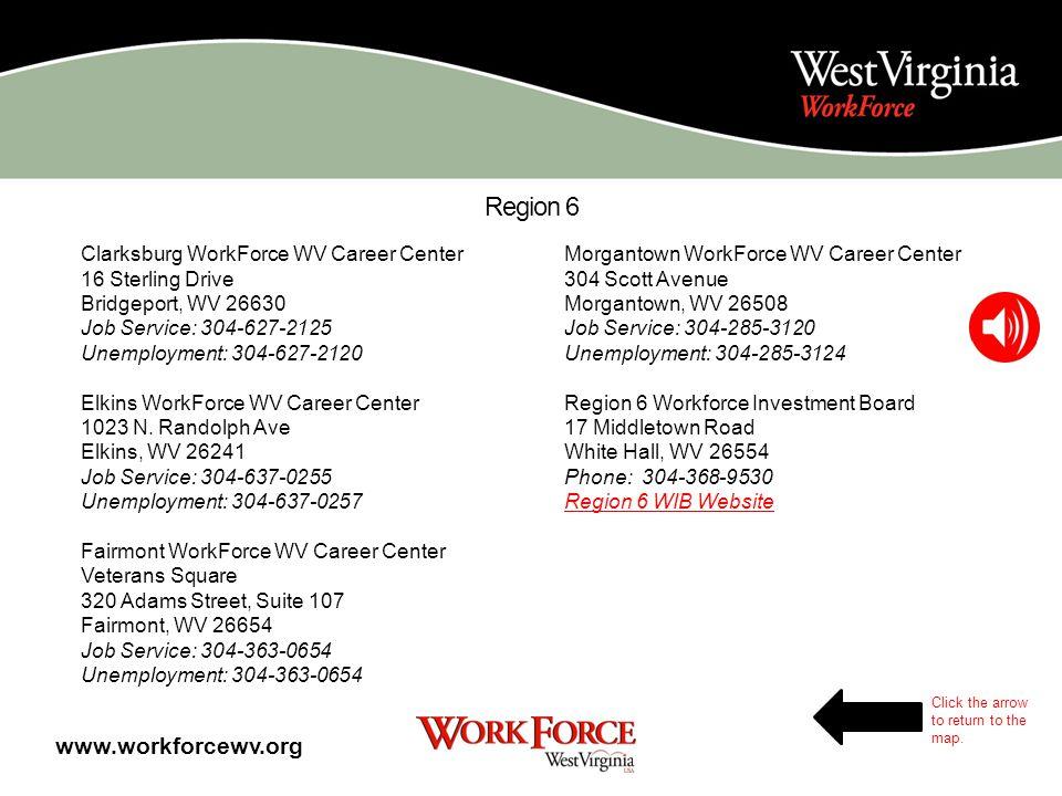 Region 5 Weirton WorkForce WV Career Center 100 Municipal Plaza Suite 300 Weirton, WV 26062 Job Service: 304-794-2001 Unemployment: 304-794-2000 Wheel