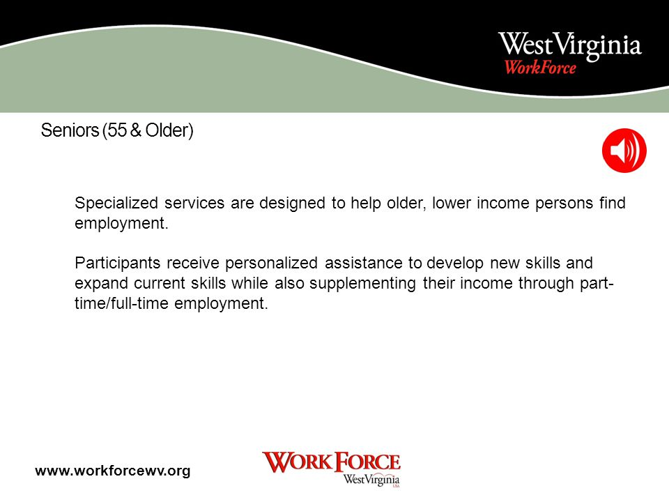 Youth (14-21) If you are between 14-21 years old and meet eligibility requirements, WorkForce West Virginia will create as many real life experiences