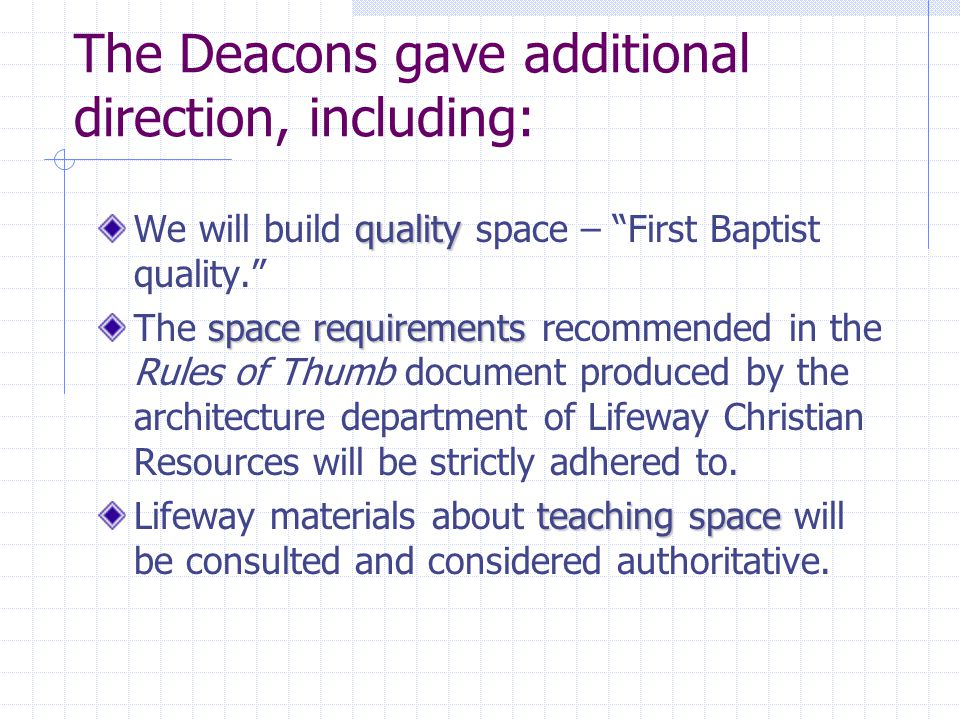 The Deacons gave additional direction, including: quality We will build quality space – First Baptist quality.