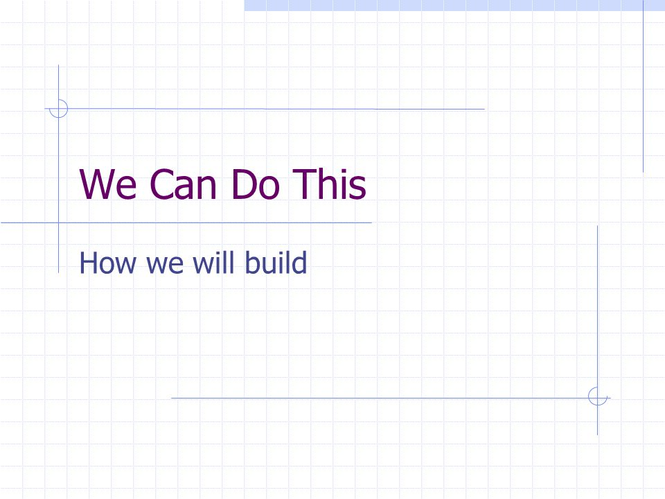 We Can Do This How we will build