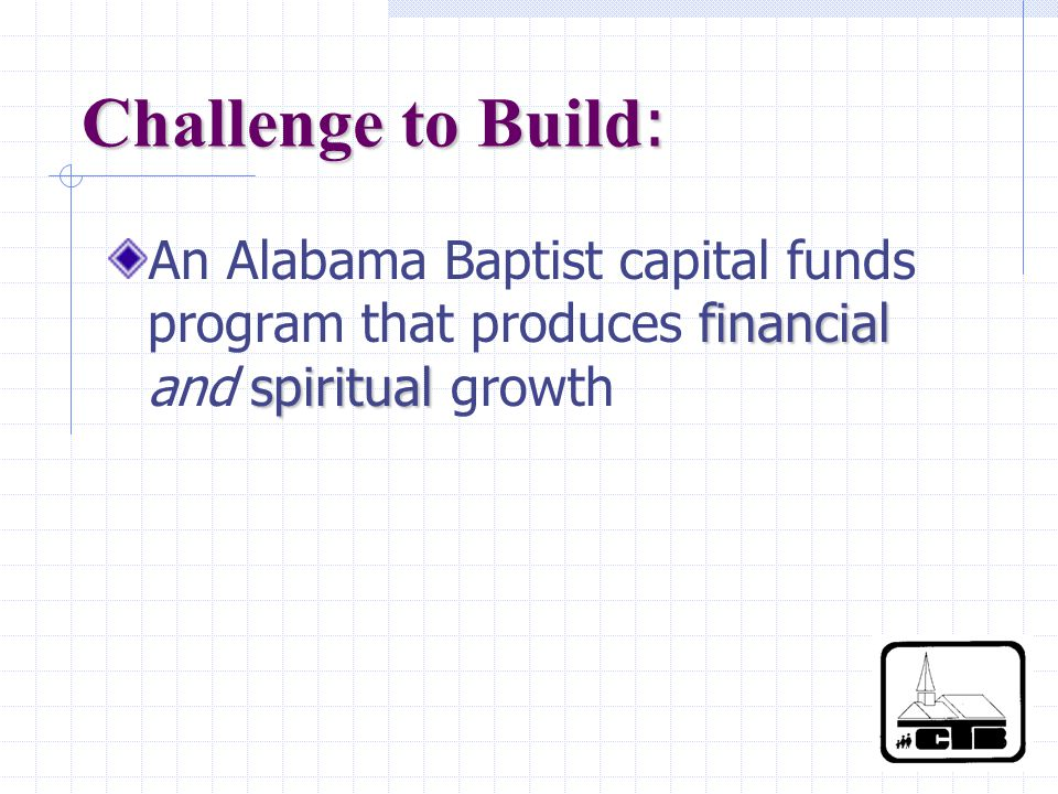 Challenge to Build : An Alabama Baptist capital funds program that produces financial and spiritual spiritual growth
