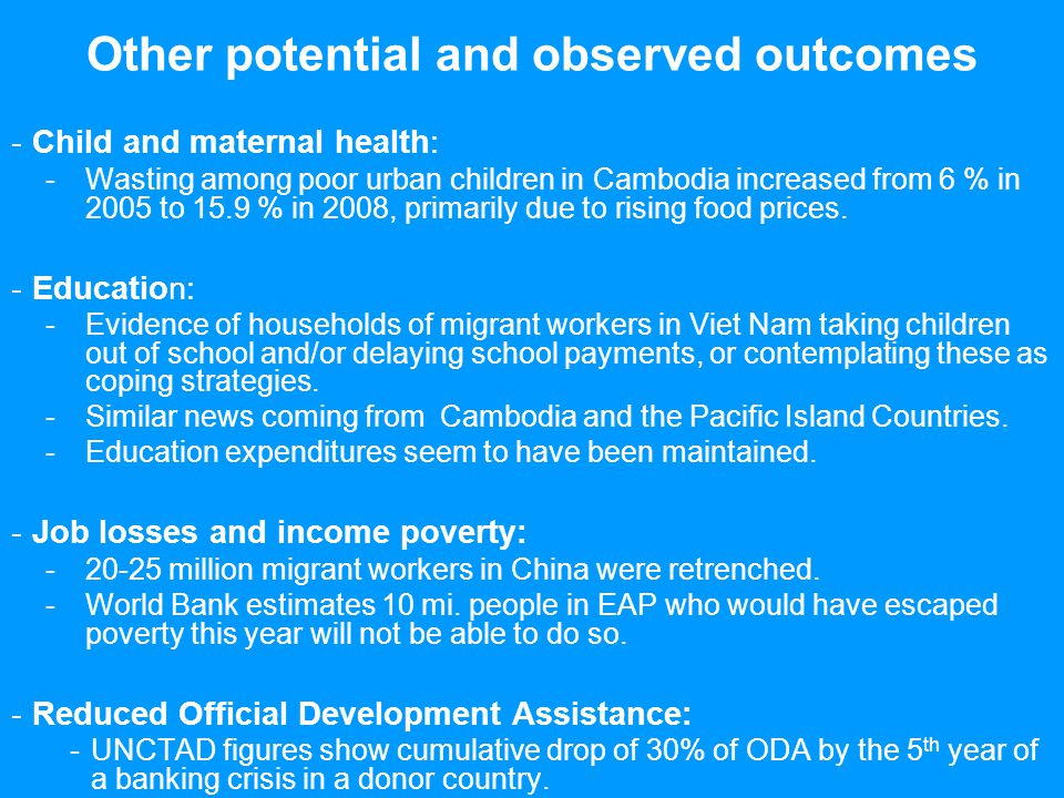 Other potential and observed outcomes -Child and maternal health: -Wasting among poor urban children in Cambodia increased from 6 % in 2005 to 15.9 % in 2008, primarily due to rising food prices.