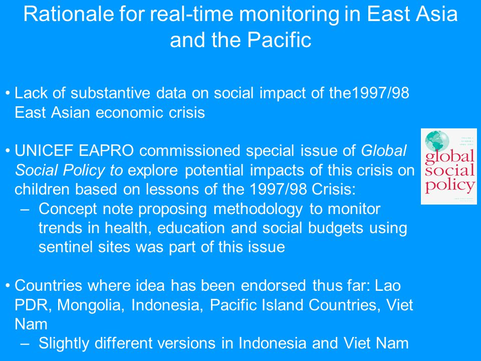 Rationale for real-time monitoring in East Asia and the Pacific Lack of substantive data on social impact of the1997/98 East Asian economic crisis UNI