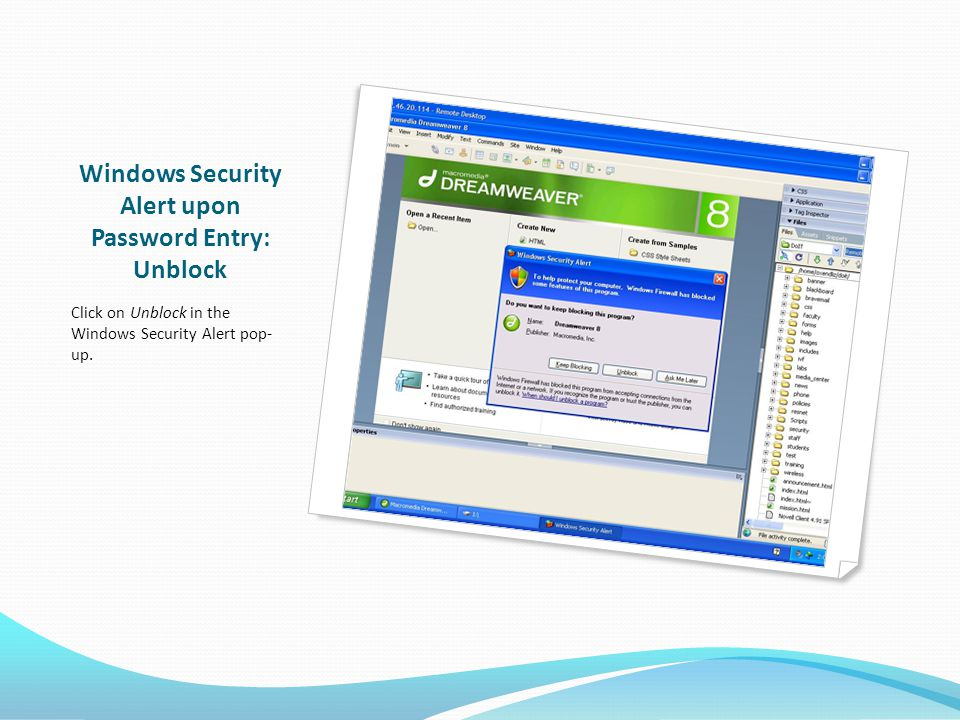 Windows Security Alert upon Password Entry: Unblock Click on Unblock in the Windows Security Alert pop- up.