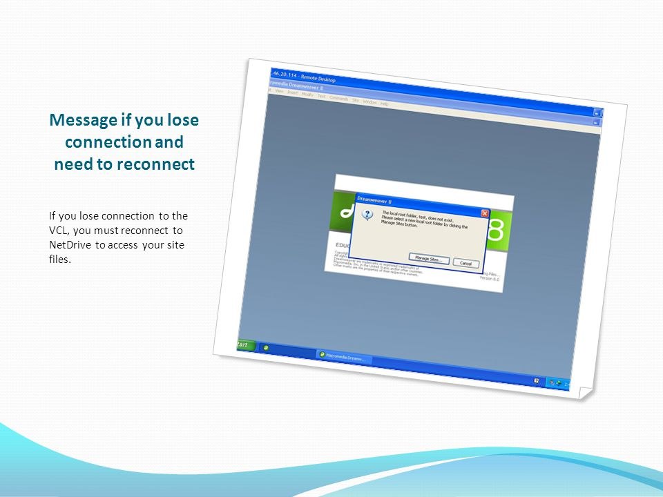 Message if you lose connection and need to reconnect If you lose connection to the VCL, you must reconnect to NetDrive to access your site files.
