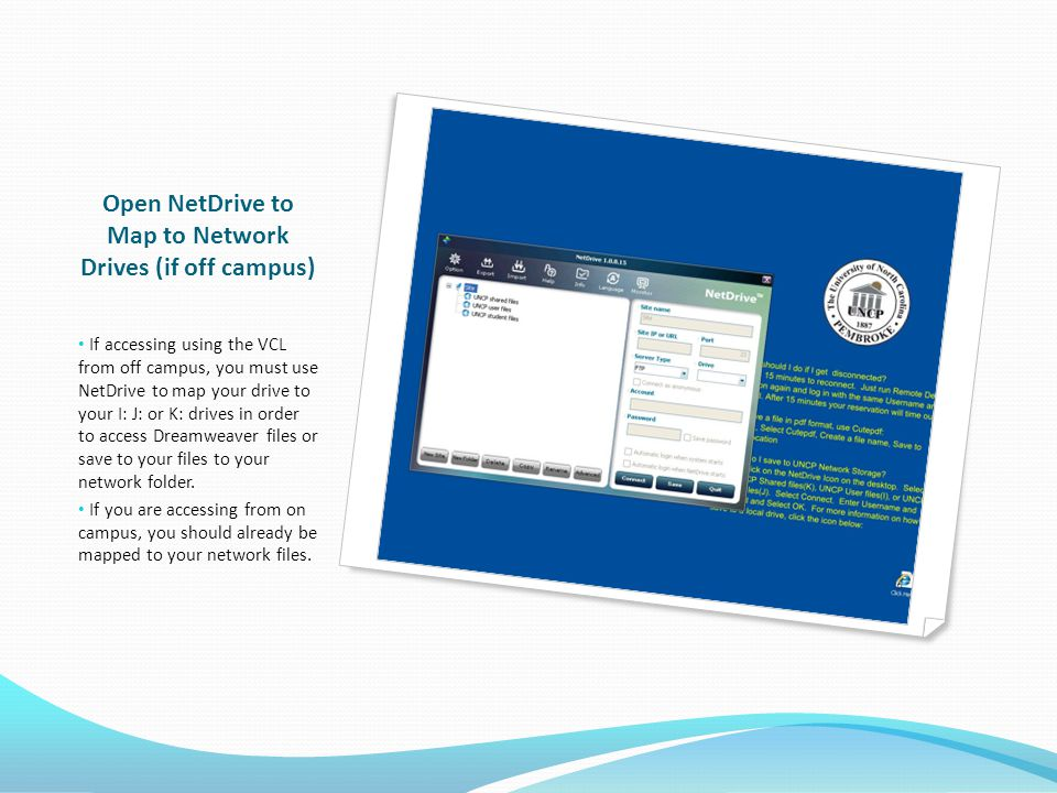 Open NetDrive to Map to Network Drives (if off campus) If accessing using the VCL from off campus, you must use NetDrive to map your drive to your I: