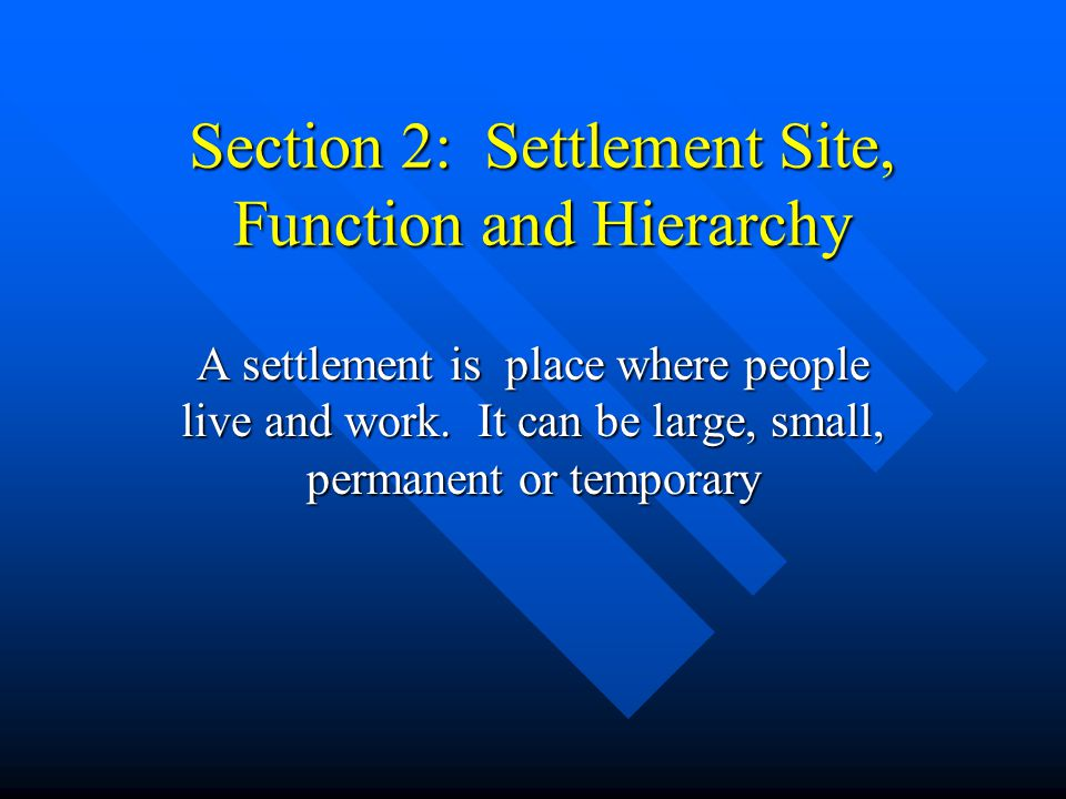 Part 1: Distinguish between site and location of a settlement Settlements have developed over time Settlements have developed over time Location and growth of settlements are related to physical and human factors Location and growth of settlements are related to physical and human factors The first consideration about any settlement is its location.