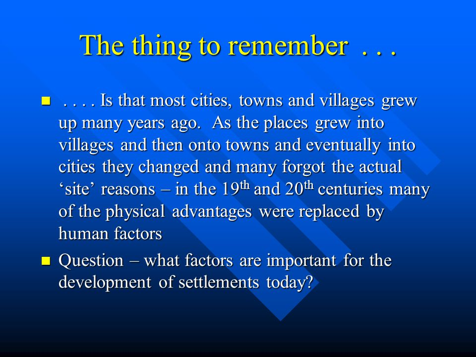 The thing to remember....... Is that most cities, towns and villages grew up many years ago. As the places grew into villages and then onto towns and