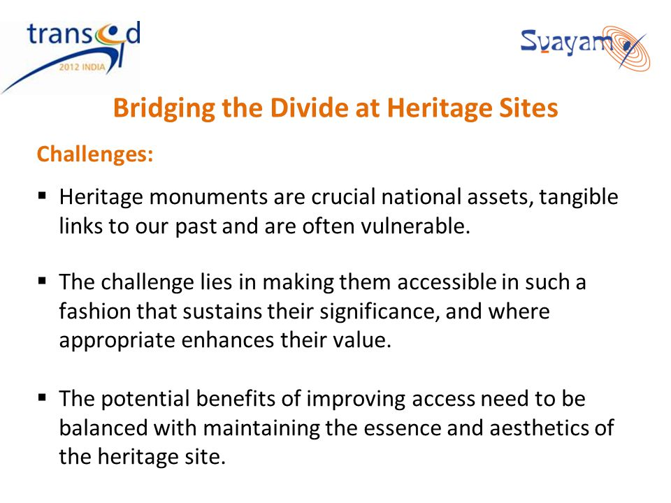 Bridging the Divide at Heritage Sites Challenges: Heritage monuments are crucial national assets, tangible links to our past and are often vulnerable.