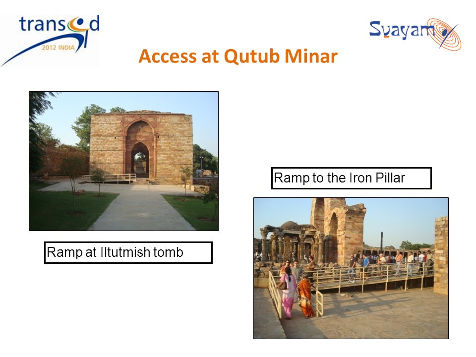 Access at Qutub Minar Ramp at Iltutmish tomb Ramp to the Iron Pillar