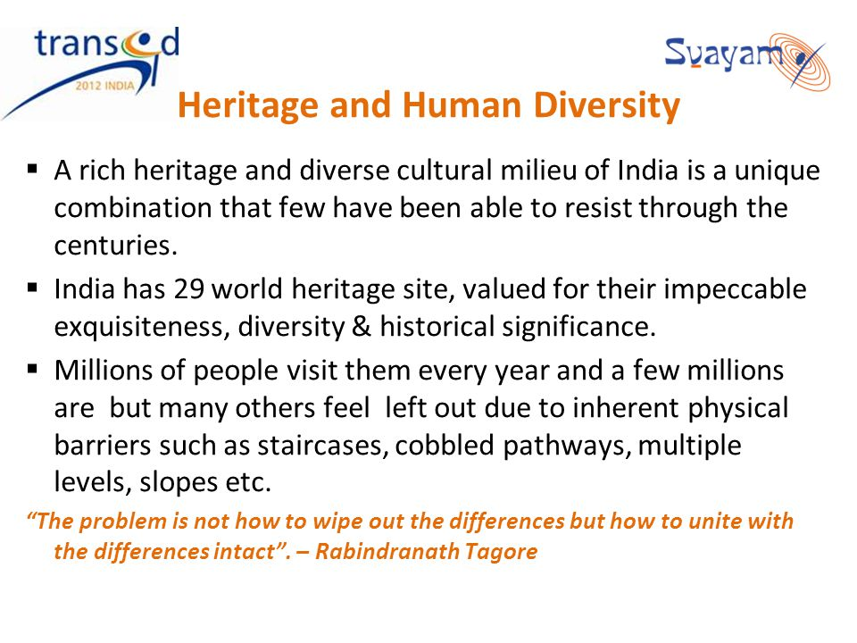 Heritage and Human Diversity A rich heritage and diverse cultural milieu of India is a unique combination that few have been able to resist through th