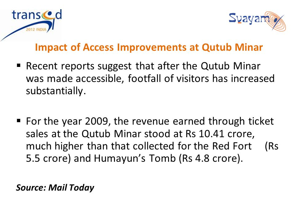 Impact of Access Improvements at Qutub Minar Recent reports suggest that after the Qutub Minar was made accessible, footfall of visitors has increased