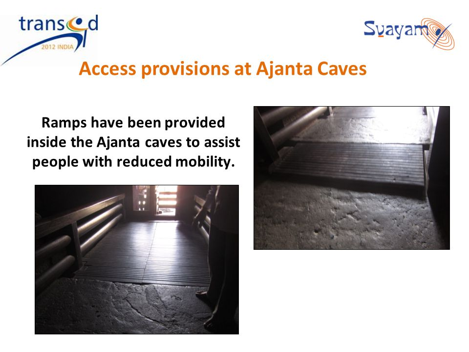 Ramps have been provided inside the Ajanta caves to assist people with reduced mobility. Access provisions at Ajanta Caves