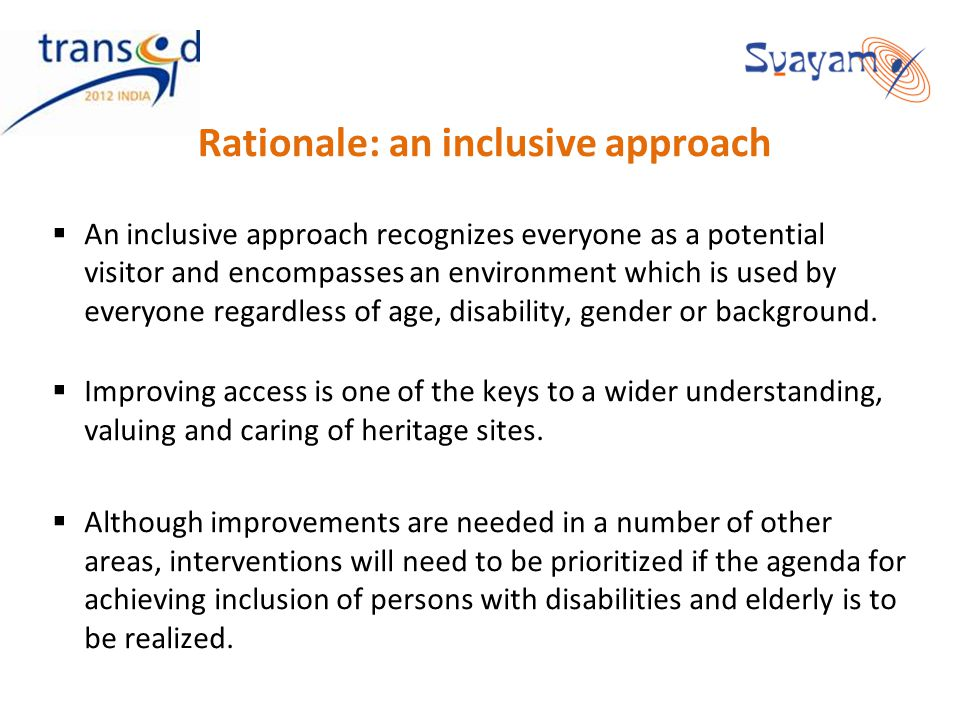 Rationale: an inclusive approach An inclusive approach recognizes everyone as a potential visitor and encompasses an environment which is used by ever