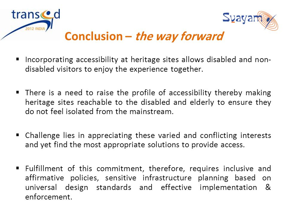 Conclusion – the way forward Incorporating accessibility at heritage sites allows disabled and non- disabled visitors to enjoy the experience together