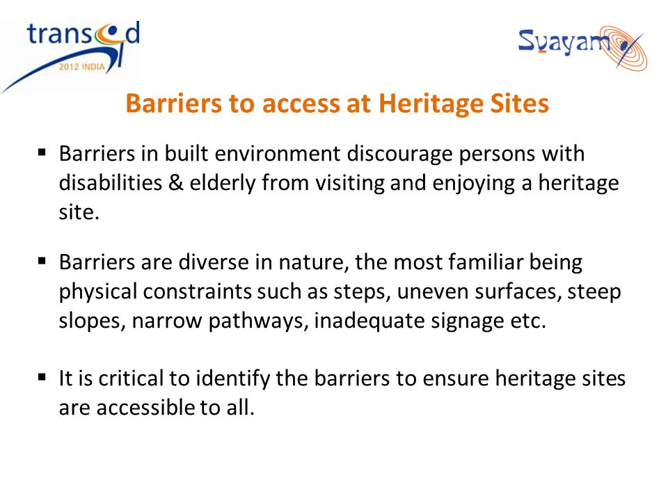 Barriers to access at Heritage Sites Barriers in built environment discourage persons with disabilities & elderly from visiting and enjoying a heritag