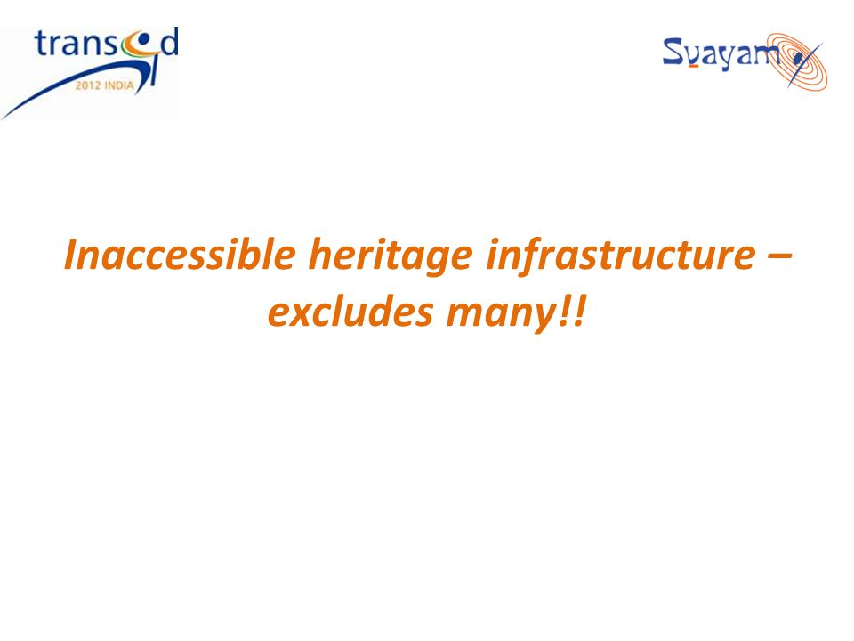 Inaccessible heritage infrastructure – excludes many!!