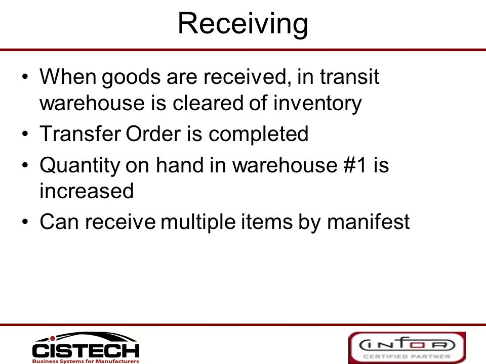 Receiving When goods are received, in transit warehouse is cleared of inventory Transfer Order is completed Quantity on hand in warehouse #1 is increa