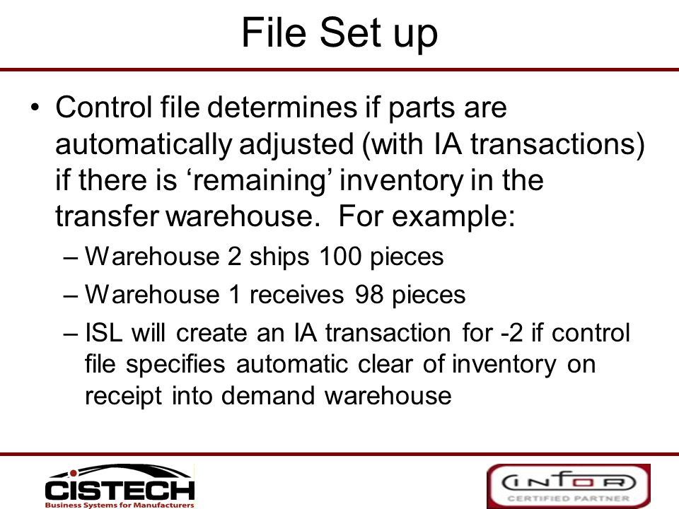 File Set up Control file determines if parts are automatically adjusted (with IA transactions) if there is remaining inventory in the transfer warehou