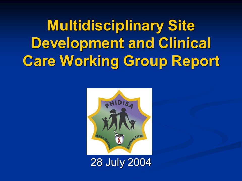 Multidisciplinary Site Development and Clinical Care Working Group Report 28 July 2004