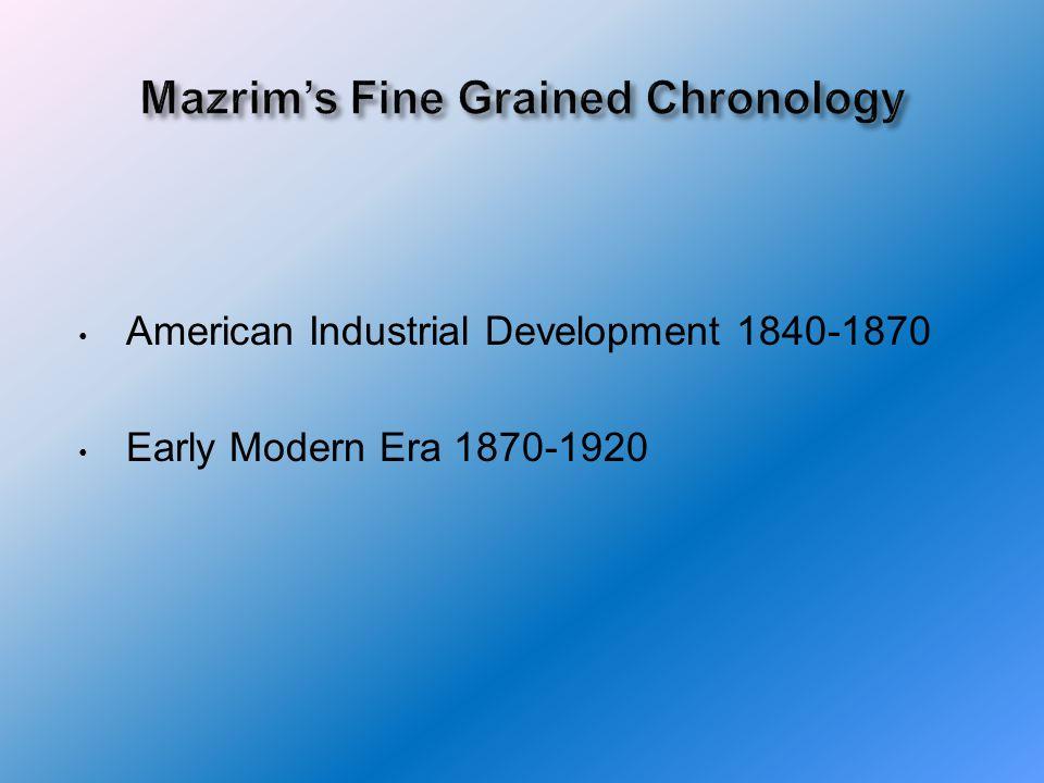 American Industrial Development 1840-1870 Early Modern Era 1870-1920
