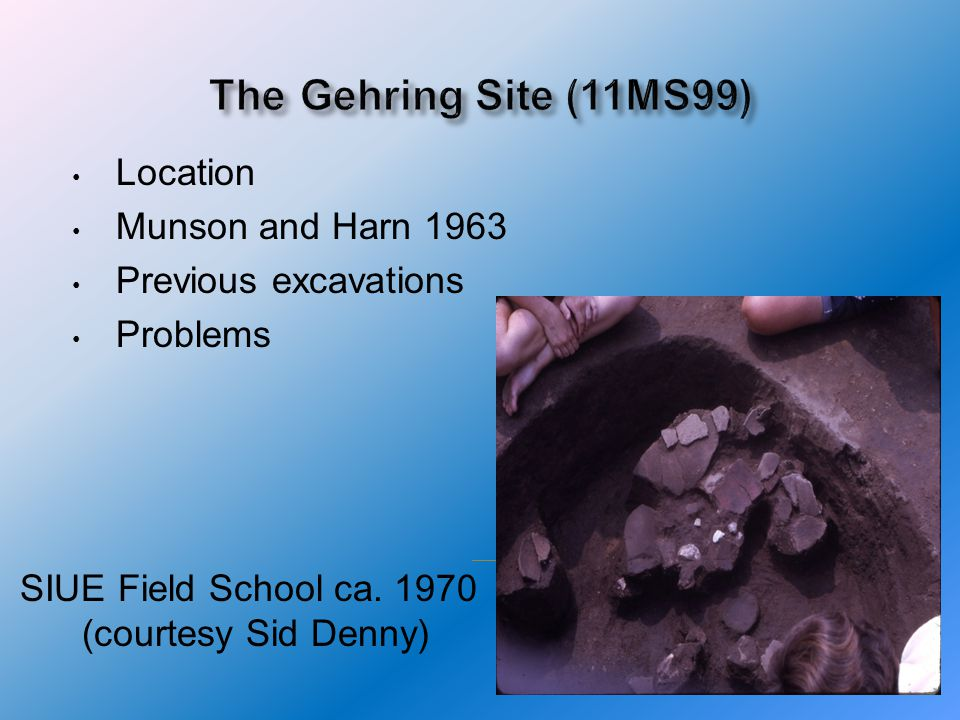 Location Munson and Harn 1963 Previous excavations Problems SIUE Field School ca.