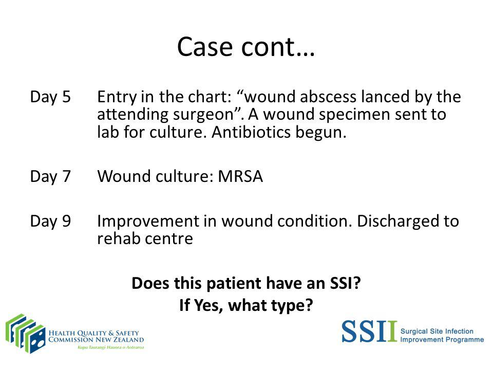 Case cont… Day 5Entry in the chart: wound abscess lanced by the attending surgeon.