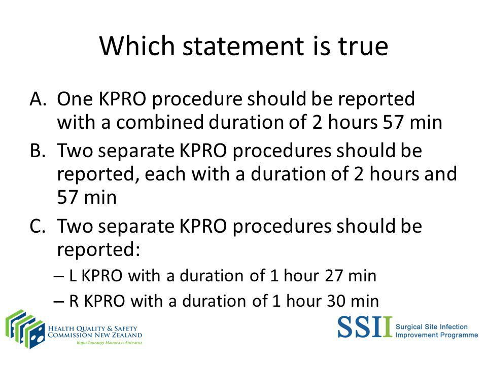 Correct Answer C.Two separate KPRO procedures should be reported: L KPRO with a duration of 1 hour 27 min R KPRO with a duration of 1 hour 30 min