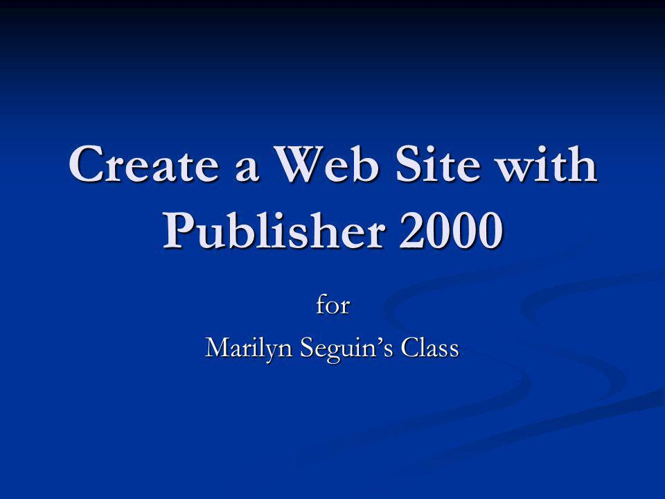 Create a Web Site with Publisher 2000 for Marilyn Seguins Class