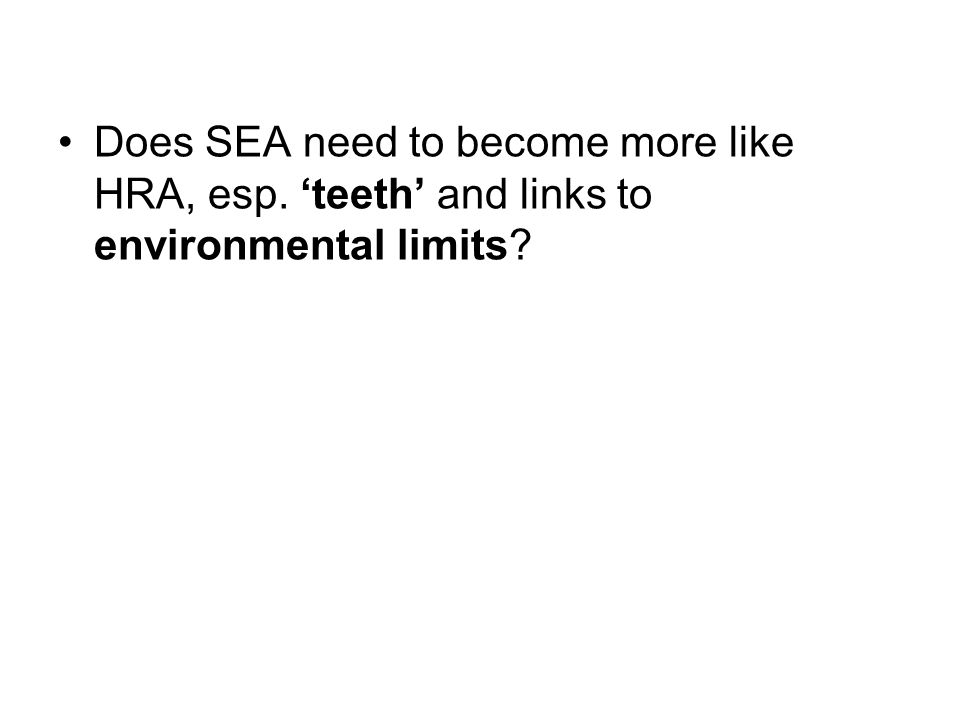 Does SEA need to become more like HRA, esp. teeth and links to environmental limits