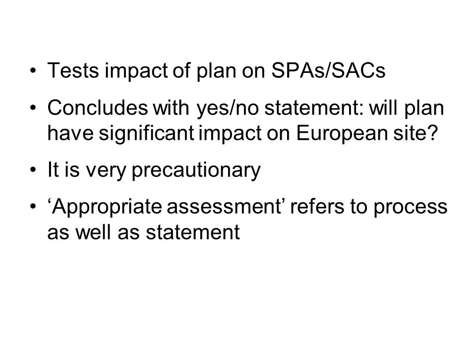 Tests impact of plan on SPAs/SACs Concludes with yes/no statement: will plan have significant impact on European site.