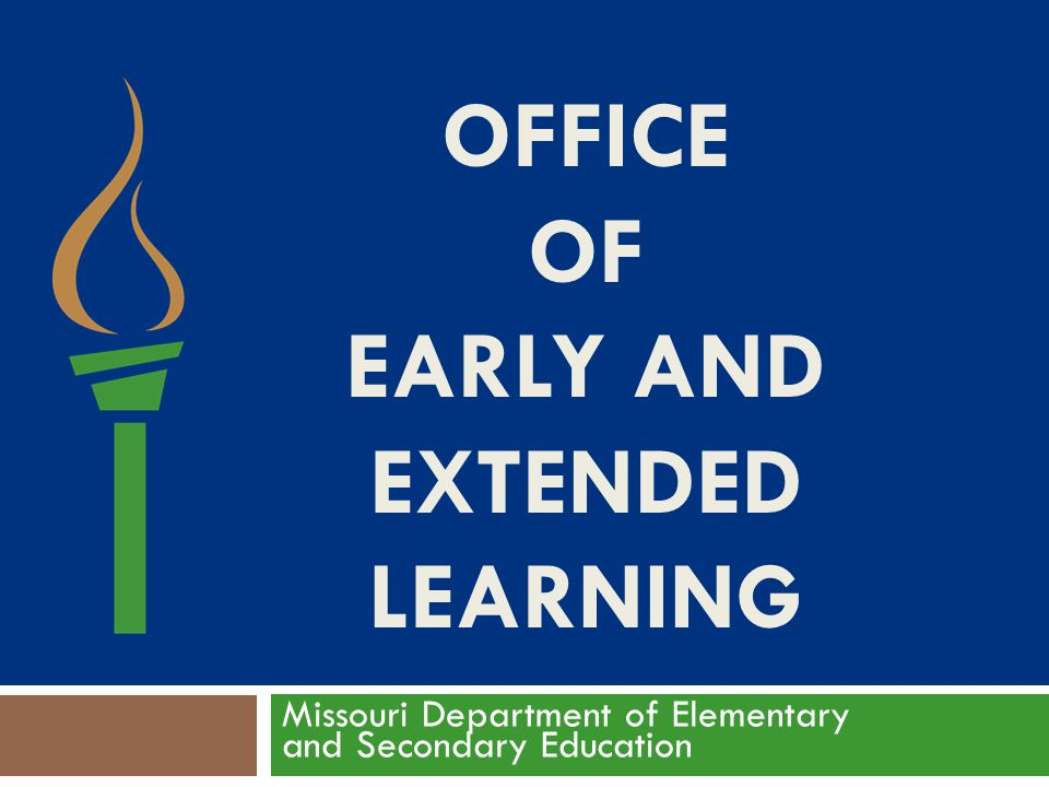 OFFICE OF EARLY AND EXTENDED LEARNING Missouri Department of Elementary and Secondary Education
