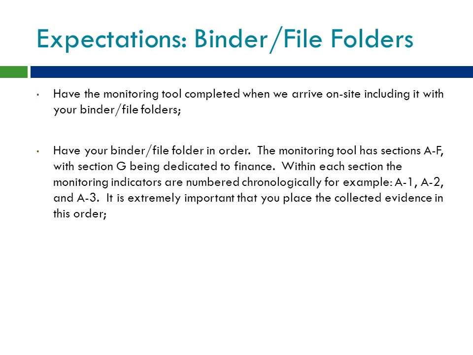 Expectations: Binder/File Folders Have the monitoring tool completed when we arrive on-site including it with your binder/file folders; Have your bind