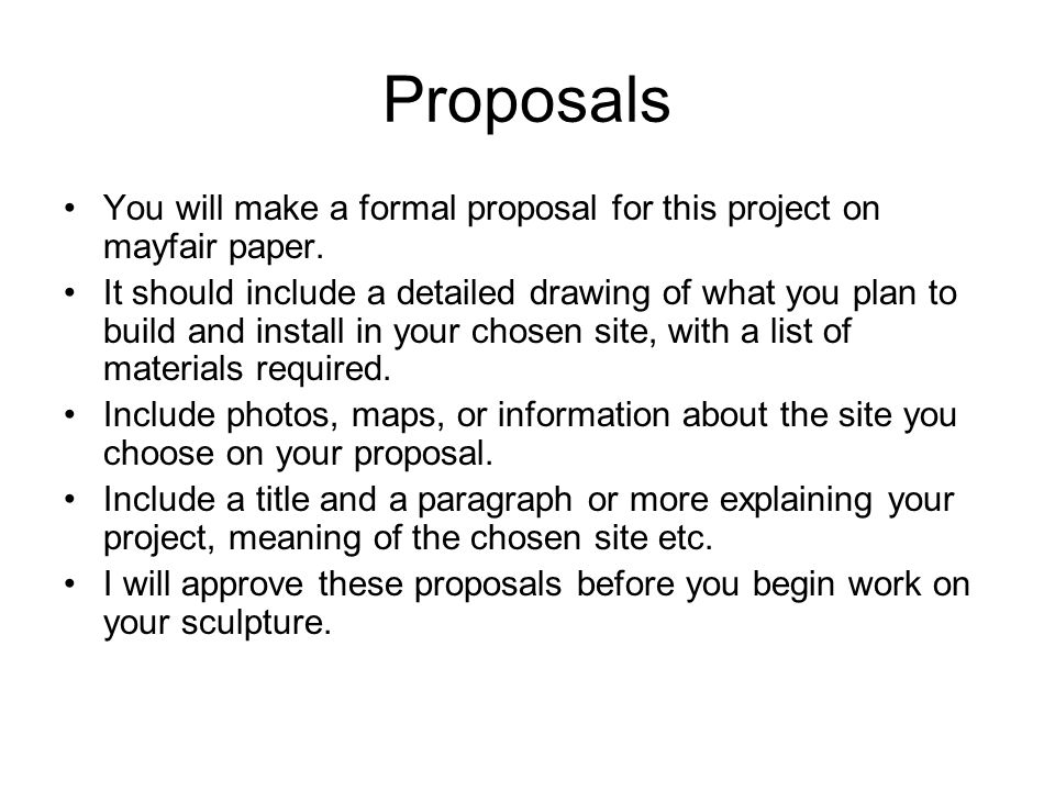 Proposals You will make a formal proposal for this project on mayfair paper. It should include a detailed drawing of what you plan to build and instal