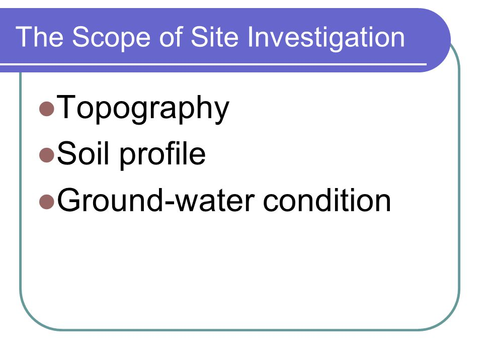 The Stages of Site Investigation In general, a site investigation program should comprise four stages, i.e.