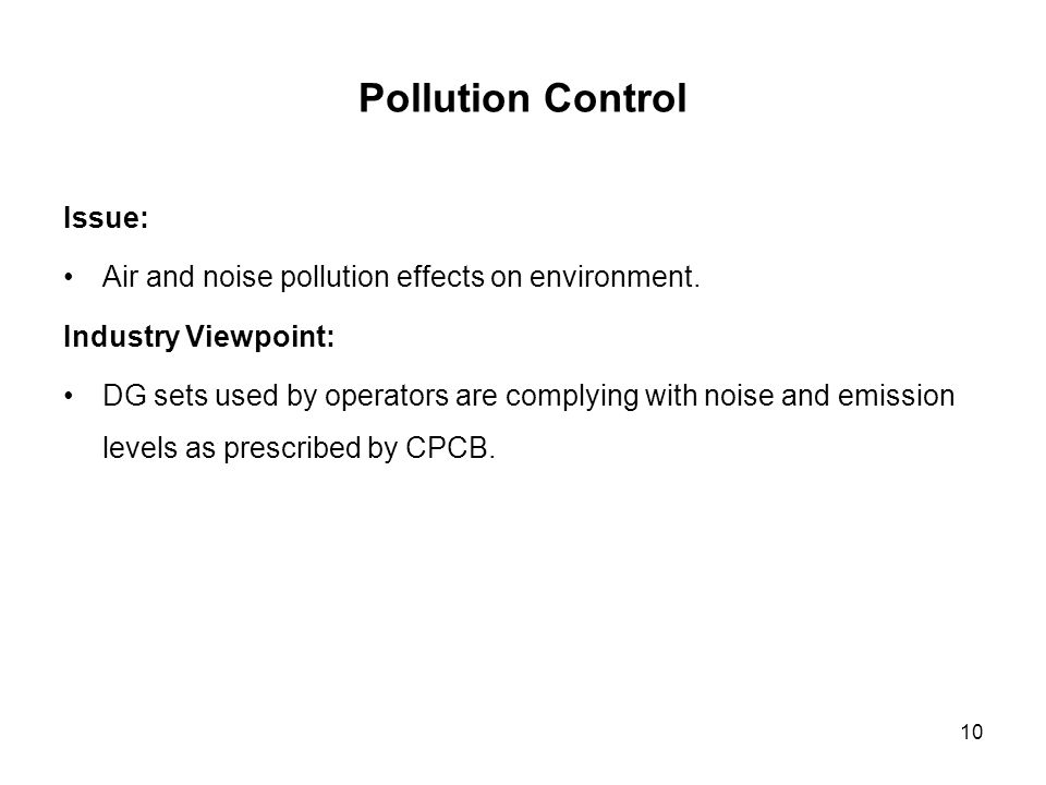 10 Pollution Control Issue: Air and noise pollution effects on environment. Industry Viewpoint: DG sets used by operators are complying with noise and
