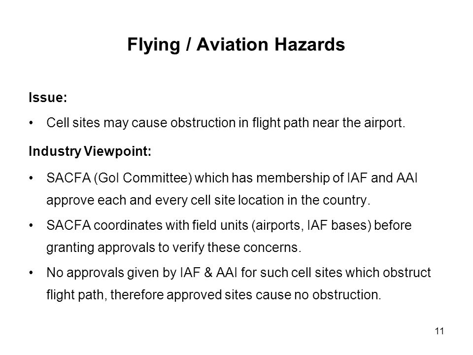 11 Flying / Aviation Hazards Issue: Cell sites may cause obstruction in flight path near the airport. Industry Viewpoint: SACFA (GoI Committee) which