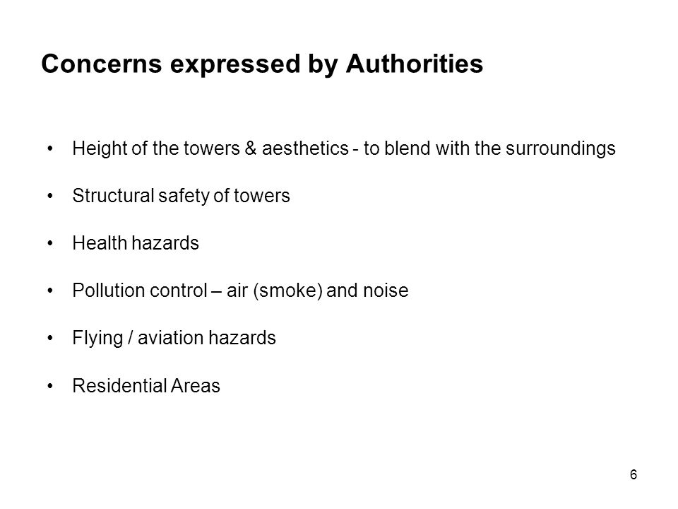 6 Concerns expressed by Authorities Height of the towers & aesthetics - to blend with the surroundings Structural safety of towers Health hazards Poll